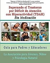 Superar el Trastorno por Déficit de Atención con Hiperactividad (TDAH) Sin Medicación: Guía para Padres y Educadores (Spanish Edition)