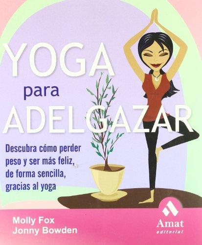 Yoga para adelgazar: Descubra cómo perder peso y ser más feliz, de forma sencilla, gracias al yoga