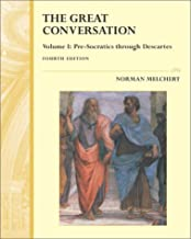 Great Conversation - A Historical Introduction to Philosophy - Vol. 1, Pre-Socratics through Descart
