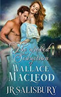 The Wicked Seduction of Wallace MacLeod