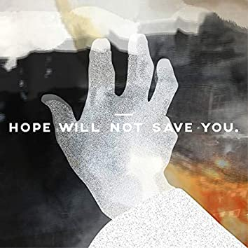 Hope Will Not Save you