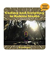 Coding and Scripting in Roblox Studio (21st Century Skills Innovation Library: Unofficial Guides Junior)