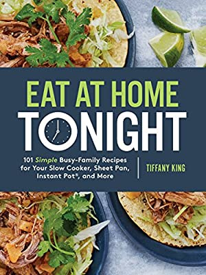 Eat at Home Tonight: 101 Simple Busy-Family Recipes for Your Slow Cooker, Sheet Pan, Instant Pot®, and More: A Cookbook by WaterBrook