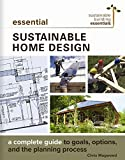 Essential Sustainable Home Design: A Complete Guide to Goals, Options, and the Design Process (Sustainable...