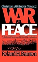 Christian Attitudes Toward War and Peace: A Historical Survey and Critical Re-Evaluation