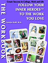 Workbook Create Success in College, Work and Life: Follow Your True Colors to the Work You Love: Follow Your Inner Heroes to the Work You Love