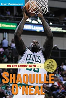 On the Court with ... Shaquille O'Neal (Athlete Biographies) by [Matt Christopher]