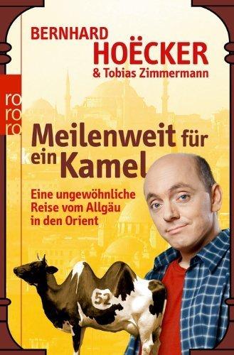 Meilenweit für kein Kamel: Eine ungewöhnliche Reise vom Allgäu in den Orient von Hoëcker. Bernhard (2010) Taschenbuch