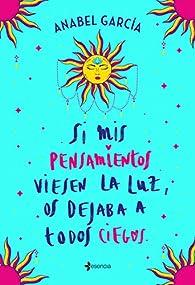 Si mis pensamientos viesen la luz, os dejaba a todos ciegos par Anabel García