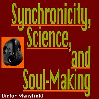Synchronicity, Science, and Soulmaking     Understanding Jungian Syncronicity Through Physics, Buddhism, and Philosphy              By:                                                                                                                                 Victor Mansfield                               Narrated by:                                                                                                                                 Charles Henderson Norman                      Length: 11 hrs and 57 mins     Not rated yet     Overall 0.0