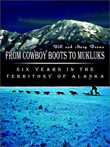 From Cowboy Boots to Mukluks: Six Years in the Territory of Alaska