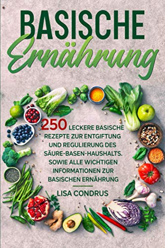 Basische Ernährung: 250 leckere...