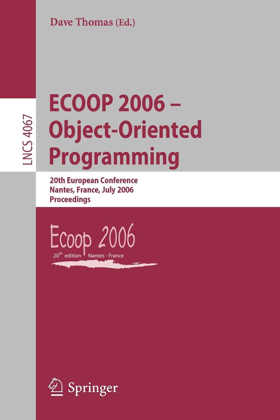 ECOOP 2006 - Object-Oriented Programming: 20th European Conference, Nantes, France, July 2006 Proceedings (Lecture Notes in Computer Science (4067))