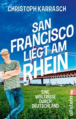 San Francisco liegt am Rhein: Eine Weltreise durch Deutschland (German Edition)