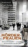 Mörderfrauen: Drei authentische Kriminalfälle aus der DDR