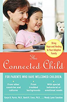 The Connected Child: Bring Hope and Healing to Your Adoptive Family by [Wendy Lyons Sunshine, David R. Cross, Wendy Sunshine]