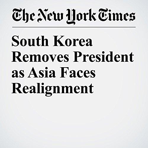 South Korea Removes President As Asia Faces Realignment copertina