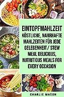 Eintopfmahlzeit Koestliche, nahrhafte Mahlzeiten fuer jede Gelegenheit/ Stew meal Delicious, nutritious meals for every occasion