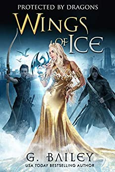 Wings of Ice: A Reverse Harem Academy Romance. (Protected by Dragons Book 1) by [G. Bailey]