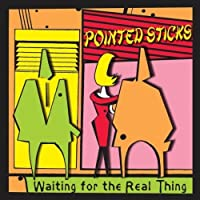 Waiting for the Real Thing by POINTED STICKS (2006-05-09)