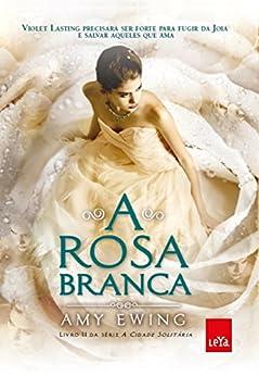 A Rosa Branca (A cidade solitária Livro 2) por [Amy Ewing]