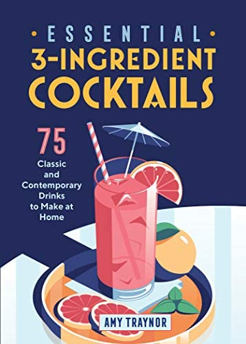 Essential 3 Ingredient Cocktails 75 Classic And Contemporary Drinks To Make At Home product image