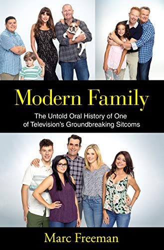 Freeman, M: Modern Family: The Untold Oral History of One of Television's Groundbreaking Sitcoms