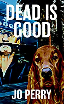 Dead Is Good (Charlie & Rose Investigate Book 3) by [Jo  Perry]