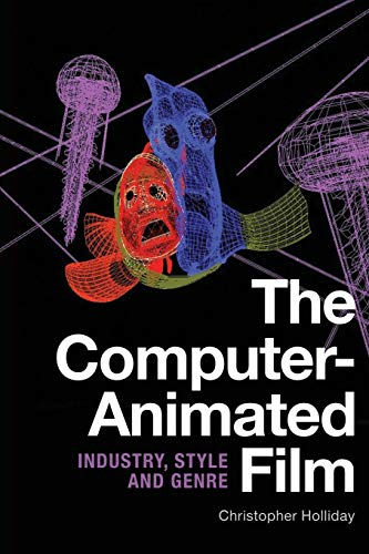 Compare Textbook Prices for The Computer-Animated Film: Industry, Style and Genre 1 Edition ISBN 9781474427890 by Holliday, Christopher