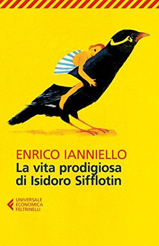 La vita prodigiosa di Isidoro Sifflotin (Italian Edition)