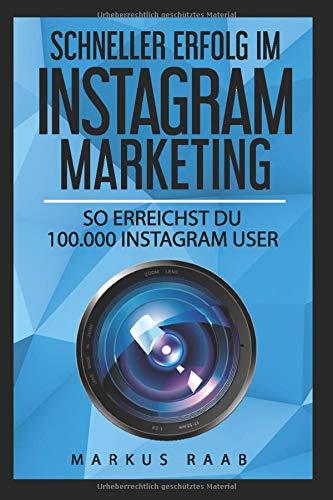 Schneller Erfolg im Instagram Marketing - So erreichst DU 100.000 Instagram User: Die genaue Anleitung zum schnellen Erreichen von vielen Followern, Likes und einer großen Zielgruppe.