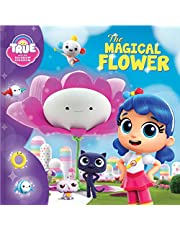 True and the Rainbow Kingdom: The Magical Flower