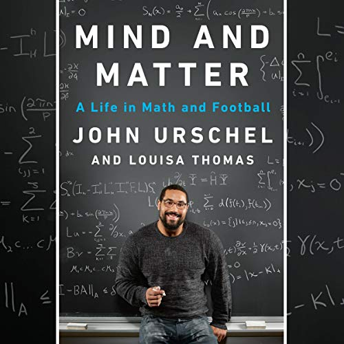 Mind and Matter     A Life in Math and Football              By:                                                                                                                                 John Urschel,                                                                                        Louisa Thomas                               Narrated by:                                                                                                                                 Sullivan Jones                      Length: 6 hrs and 12 mins     8 ratings     Overall 5.0