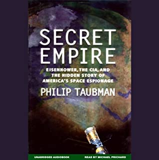 Secret Empire     Eisenhower, CIA, and the Hidden Story of America's Space Espionage              By:                                                                                                                                 Philip Taubman                               Narrated by:                                                                                                                                 Michael Prichard                      Length: 15 hrs and 40 mins     95 ratings     Overall 3.8