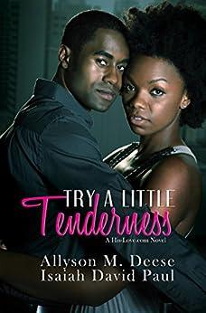 Try a Little Tenderness: A Hislove.com Novel (His-Love.com) by [Isaiah David Paul, Allyson M. Deese]