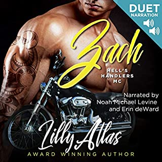 Zach     Hell's Handlers MC, Book 1              By:                                                                                                                                 Lilly Atlas                               Narrated by:                                                                                                                                 Noah Michael Levine,                                                                                        Erin DeWard                      Length: 8 hrs and 24 mins     308 ratings     Overall 4.6