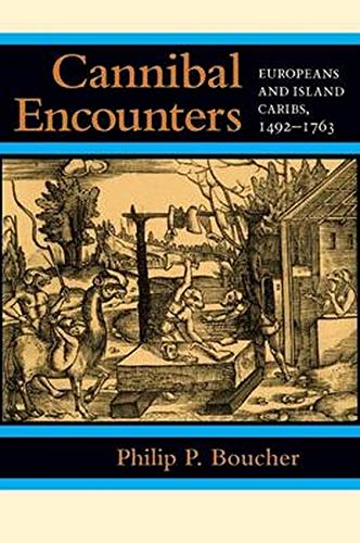 Cannibal Encounters: Europeans and Island Caribs, 1492-1763 (Johns Hopkins Studies in Atlantic History and Culture)