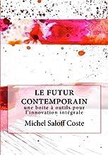 Le Futur Contemporain: Une Boite a Outil Pour L'innovation Integrale