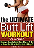 The Ultimate Butt Lift Workout for Women: Discover How to Build Your Glutes and Get a Beautiful, Firm Butt