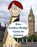 How London Bridge Came to Arizona by Paul L. Bailey (2015-08-22)