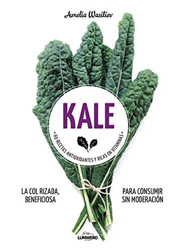 Kale: 69 recetas antioxidantes y ricas en vitaminas (Come Verde)