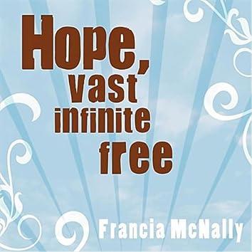 Hope, Vast Infinite Free
