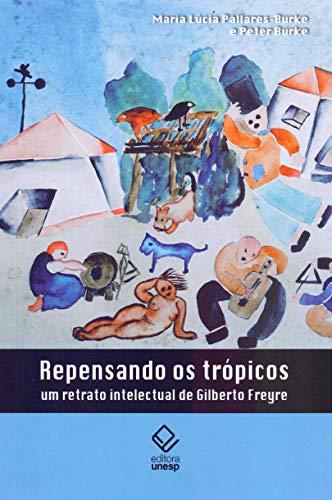 Repensando os trópicos: Um retrato intelectual de Gilberto Freyre