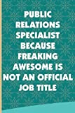 Public Relations Specialist Because Freaking Awesome Is Not An Official Job Title: Thank You Gift Idea To Show Appreciation, Blank Lined Notebook For Public Relations Specialist -  Independently published