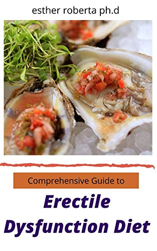 Comprehensive Guide to Erectile Dysfunction Diet : Natural Healthy Recipes In Improving Reversing Erectile Dysfunction, erections on demand (English Edition)