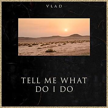 Tell Me What Do I Do