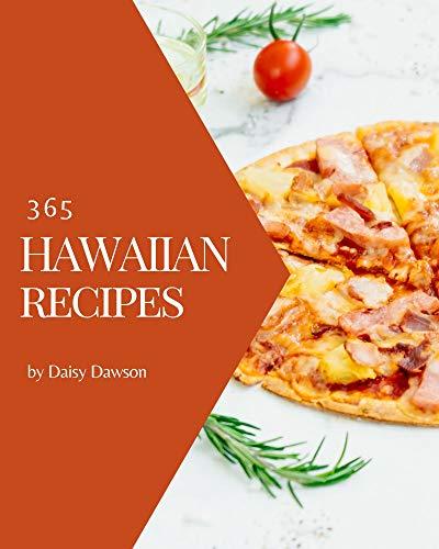 365 Hawaiian Recipes: Hawaiian Cookbook - The Magic to Create Incredible Flavor!