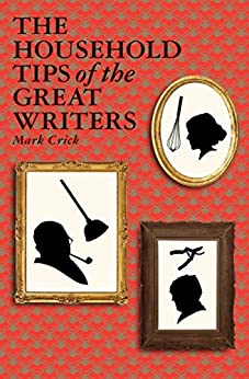 The Household Tips of the Great Writers by [Mark Crick]
