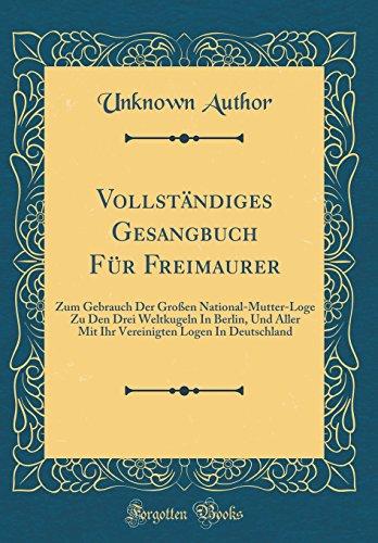 Vollständiges Gesangbuch Für Freimaurer: Zum Gebrauch Der Großen...