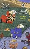 Robâiyât - Les Quatrains Du Sage Omar Khayyâm De Nichâpour Et De Ses Épigones